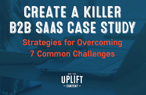 Create a Killer B2 B SaaS Case Study