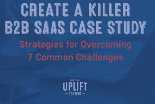 Create a Killer B2B SaaS Case Study