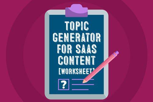 Topic Generator for SaaS Content [Worksheet]