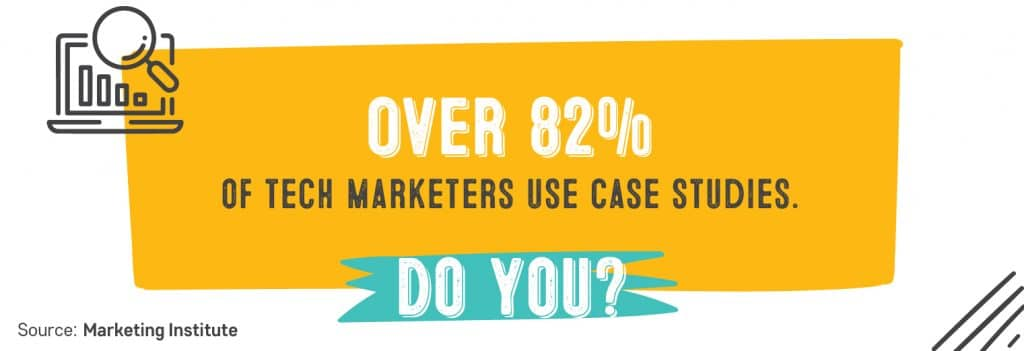 Case study examples: Over 82% of tech marketers use case studies. Do you?